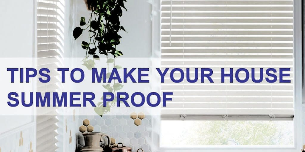 TIPS TO MAKE YOUR HOUSE SUMMER PROOF